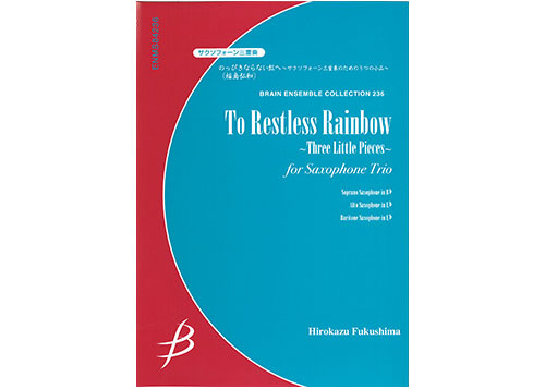 To Restless Rainbow for Three Little Pieces for Saxophone Trio
